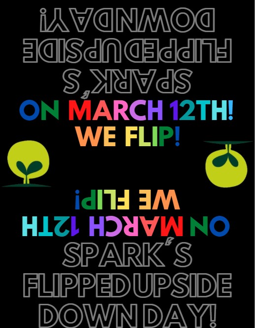 SPARK's Flipped Upside Down Day! - March 12th