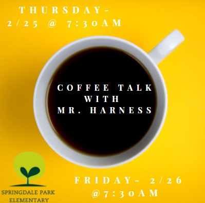 Coffee Talk with Mr. Harness @7:30am on 2/25 & 2/26